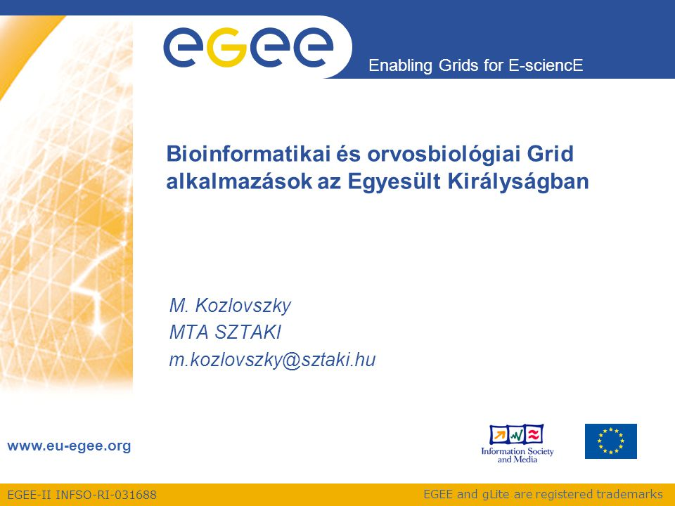 EGEE-II INFSO-RI-031688 Enabling Grids for E-sciencE www.eu-egee.org EGEE and gLite are registered trademarks Bioinformatikai és orvosbiológiai Grid a