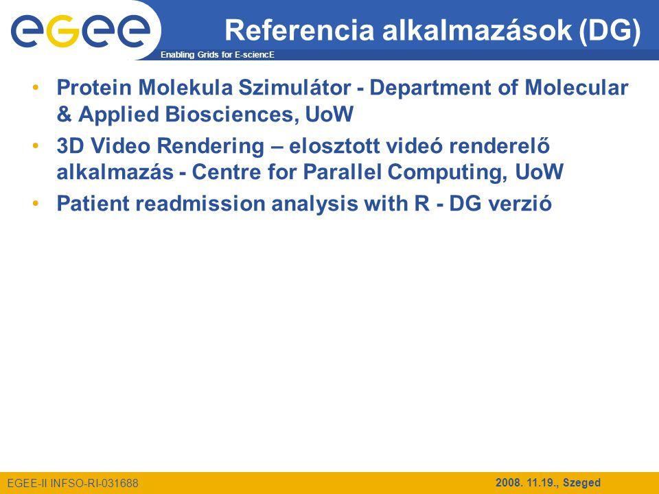 Enabling Grids for E-sciencE EGEE-II INFSO-RI-031688 2008. 11.19., Szeged Referencia alkalmazások (DG) Protein Molekula Szimulátor - Department of Mol