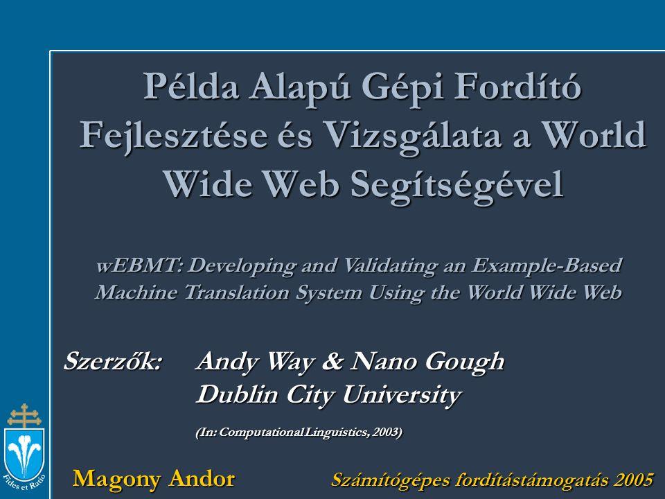 wEBMT: Developing and Validating an Example-Based Machine Translation System Using the World Wide Web Alapvetés – fordító memóriák (TM) fordítási párok: Alkalmazáskor ebben a halmazban keres.