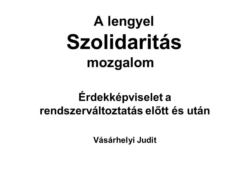A lengyel Szolidaritás mozgalom Érdekképviselet a rendszerváltoztatás előtt és után Vásárhelyi Judit