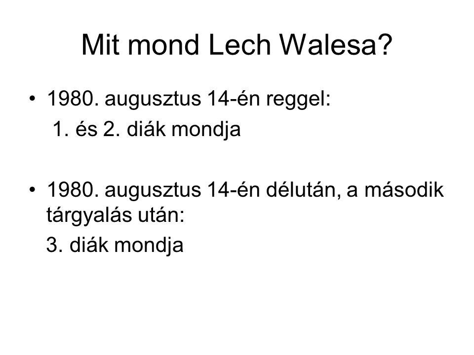 Mit mond Lech Walesa? 1980. augusztus 14-én reggel: 1. és 2. diák mondja 1980. augusztus 14-én délután, a második tárgyalás után: 3. diák mondja