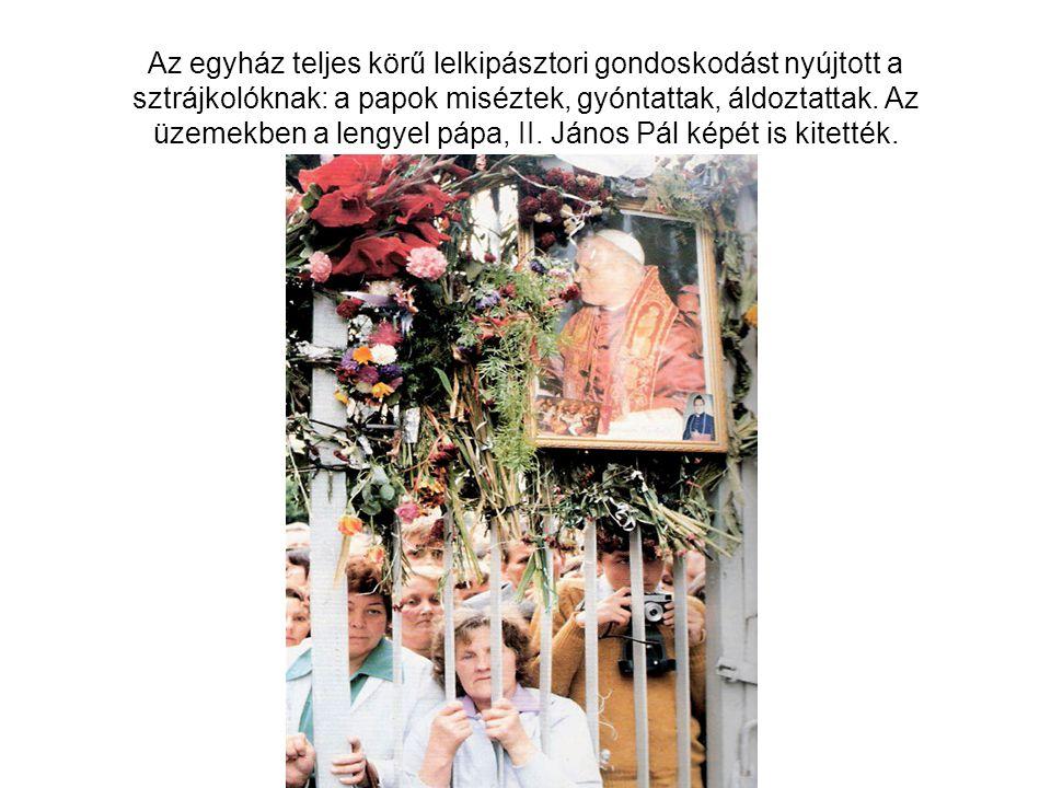 Az egyház teljes körű lelkipásztori gondoskodást nyújtott a sztrájkolóknak: a papok miséztek, gyóntattak, áldoztattak. Az üzemekben a lengyel pápa, II