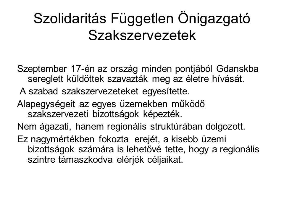 Szolidaritás Független Önigazgató Szakszervezetek Szeptember 17-én az ország minden pontjából Gdanskba sereglett küldöttek szavazták meg az életre hív