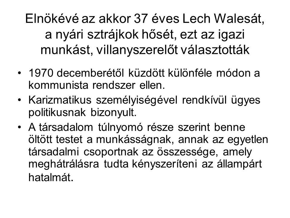 Elnökévé az akkor 37 éves Lech Walesát, a nyári sztrájkok hősét, ezt az igazi munkást, villanyszerelőt választották 1970 decemberétől küzdött különfél