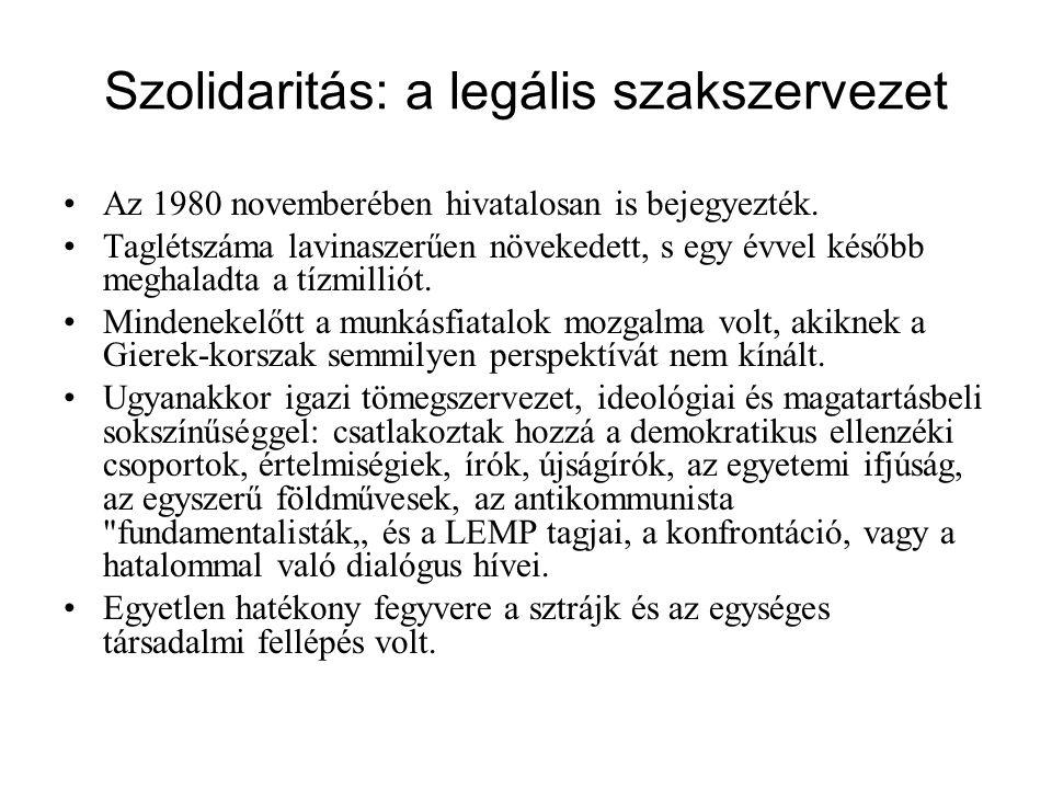 Szolidaritás: a legális szakszervezet Az 1980 novemberében hivatalosan is bejegyezték. Taglétszáma lavinaszerűen növekedett, s egy évvel később meghal