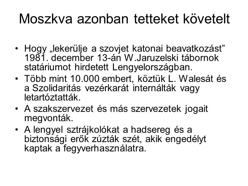 """Moszkva azonban tetteket követelt Hogy """"lekerülje a szovjet katonai beavatkozást"""" 1981. december 13-án W.Jaruzelski tábornok statáriumot hirdetett Len"""