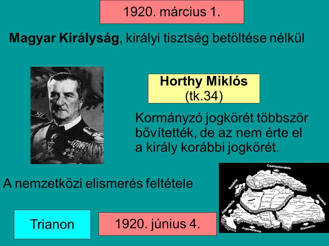 1920. március 1. Horthy Miklós (tk.34) 1920. június 4. Magyar Királyság, királyi tisztség betöltése nélkül Kormányzó jogkörét többször bővítették, de