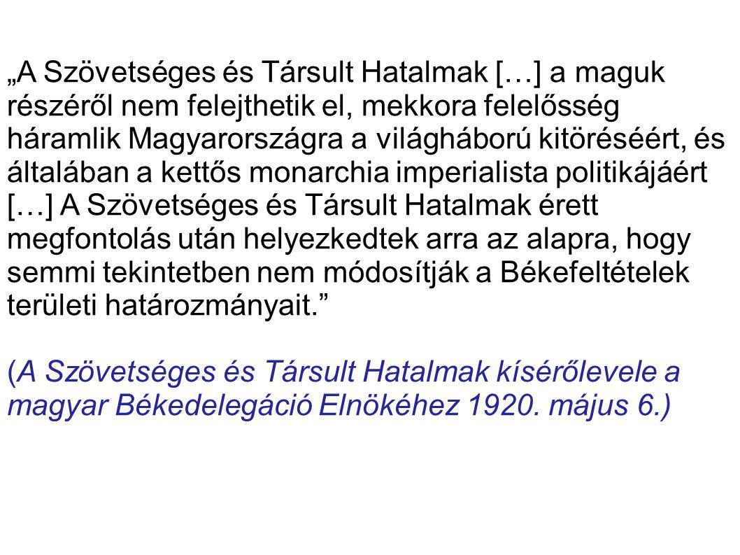 """""""A Szövetséges és Társult Hatalmak […] a maguk részéről nem felejthetik el, mekkora felelősség háramlik Magyarországra a világháború kitöréséért, és á"""