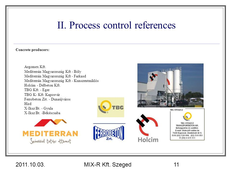 2011.10.03.MIX-R Kft. Szeged11 II. Process control references Concrete producers: Argomex Kft. Mediterrán Magyarország Kft - Bóly Mediterrán Magyarors