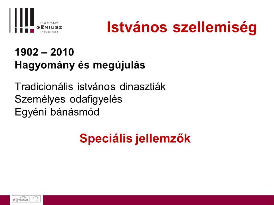 Istvános szellemiség 1902 – 2010 Hagyomány és megújulás Tradicionális istvános dinasztiák Személyes odafigyelés Egyéni bánásmód Speciális jellemzők