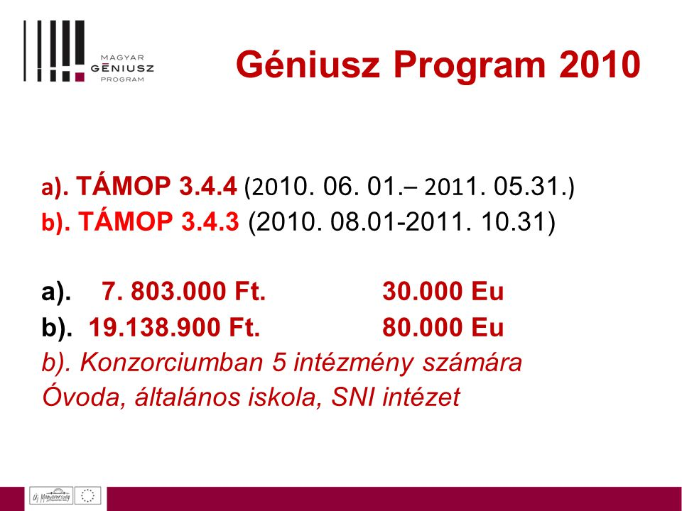 Géniusz Program 2010 a). TÁMOP 3.4.4 (20 10. 06. 01. – 201 1. 05.31. ) b). TÁMOP 3.4.3 (2010. 08.01-2011. 10.31) a). 7. 803.000 Ft. 30.000 Eu b). 19.1