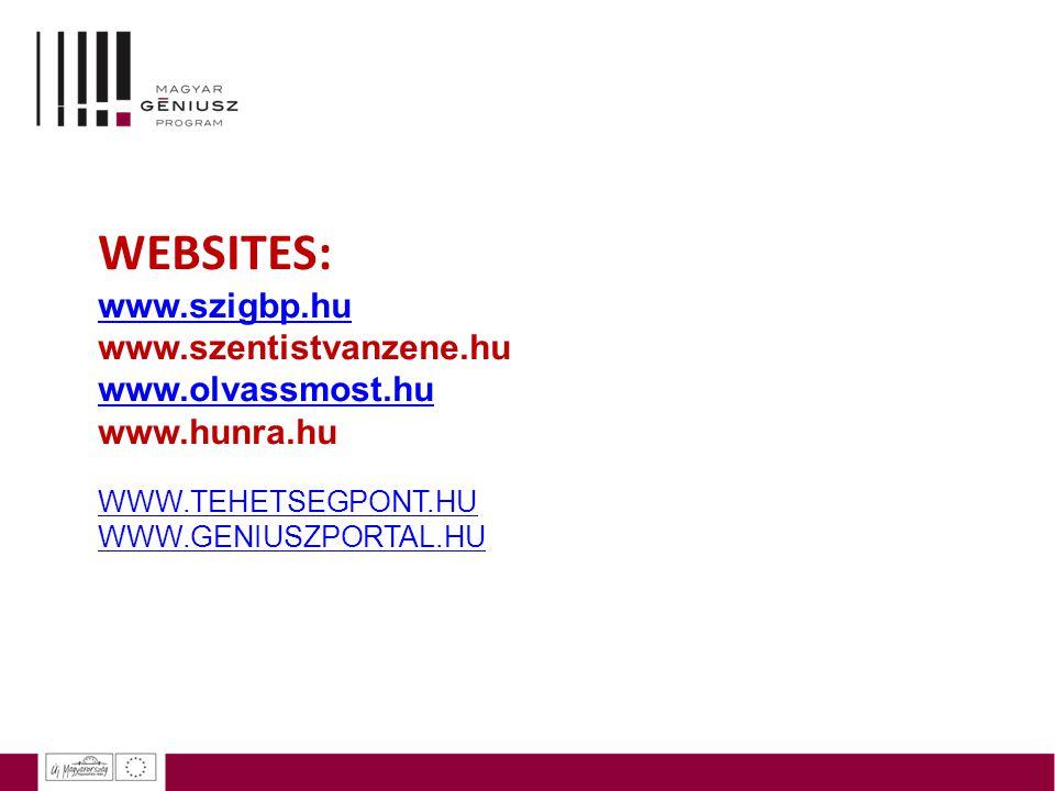 ing WEBSITES: www.szigbp.hu www.szentistvanzene.hu www.olvassmost.hu www.hunra.hu WWW.TEHETSEGPONT.HU WWW.GENIUSZPORTAL.HU