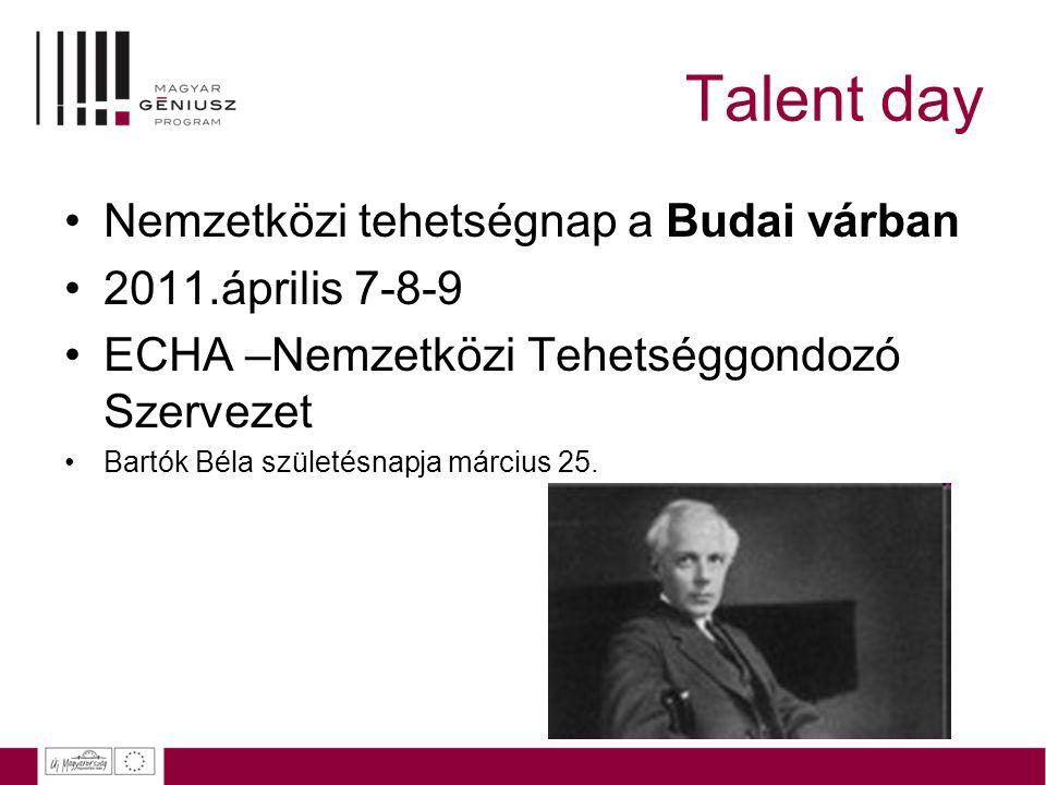 Talent day Nemzetközi tehetségnap a Budai várban 2011.április 7-8-9 ECHA –Nemzetközi Tehetséggondozó Szervezet Bartók Béla születésnapja március 25.