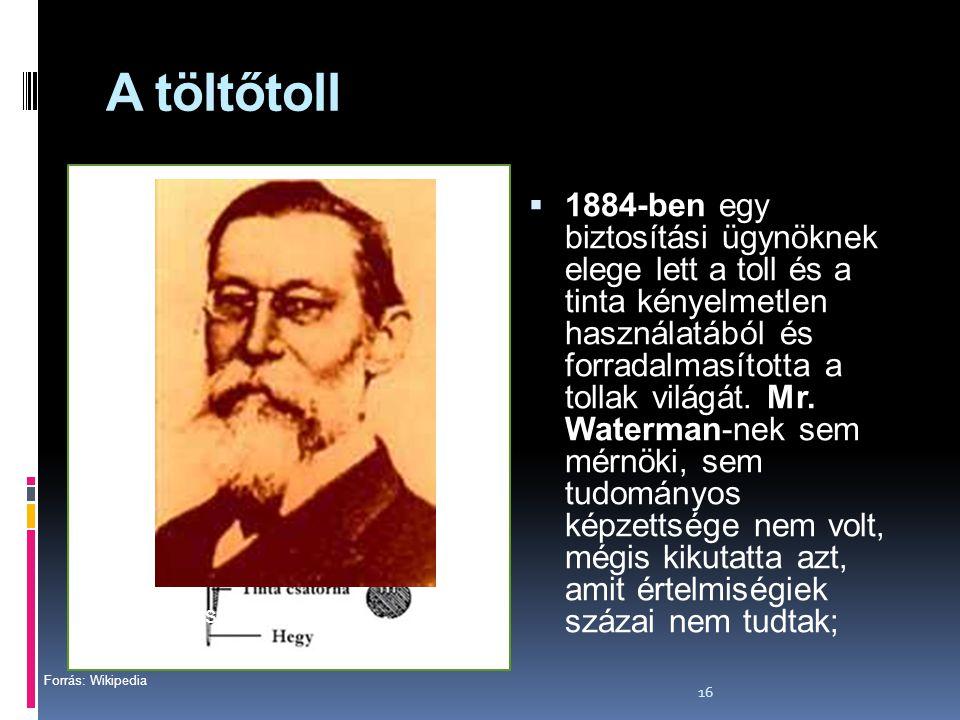 16 A töltőtoll  1884-ben egy biztosítási ügynöknek elege lett a toll és a tinta kényelmetlen használatából és forradalmasította a tollak világát. Mr.