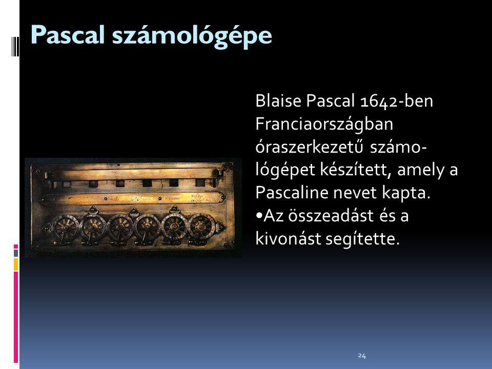 24 Pascal számológépe Blaise Pascal 1642-ben Franciaországban óraszerkezetű számo- lógépet készített, amely a Pascaline nevet kapta. Az összeadást és