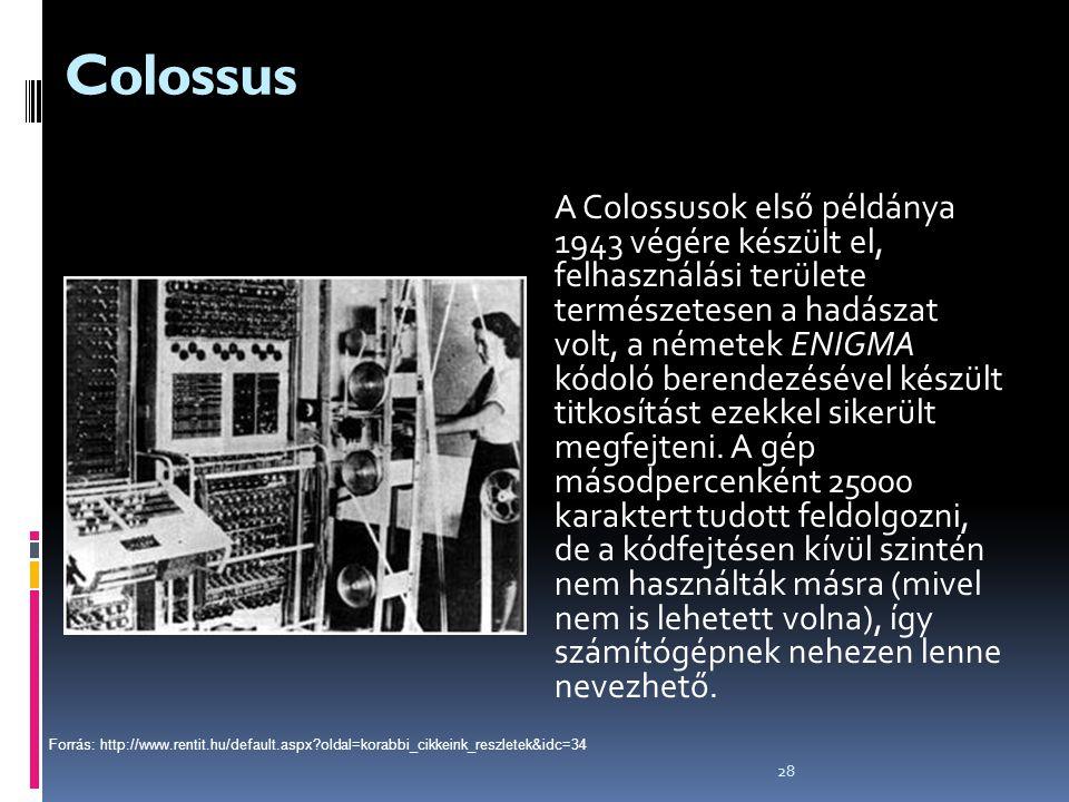 28 Colossus A Colossusok első példánya 1943 végére készült el, felhasználási területe természetesen a hadászat volt, a németek ENIGMA kódoló berendezé