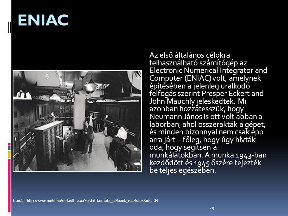 29 ENIAC Az első általános célokra felhasználható számítógép az Electronic Numerical Integrator and Computer (ENIAC) volt, amelynek építésében a jelen