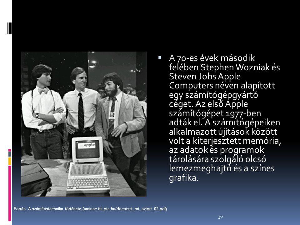 30  A 70-es évek második felében Stephen Wozniak és Steven Jobs Apple Computers néven alapított egy számítógépgyártó céget. Az első Apple számítógépe