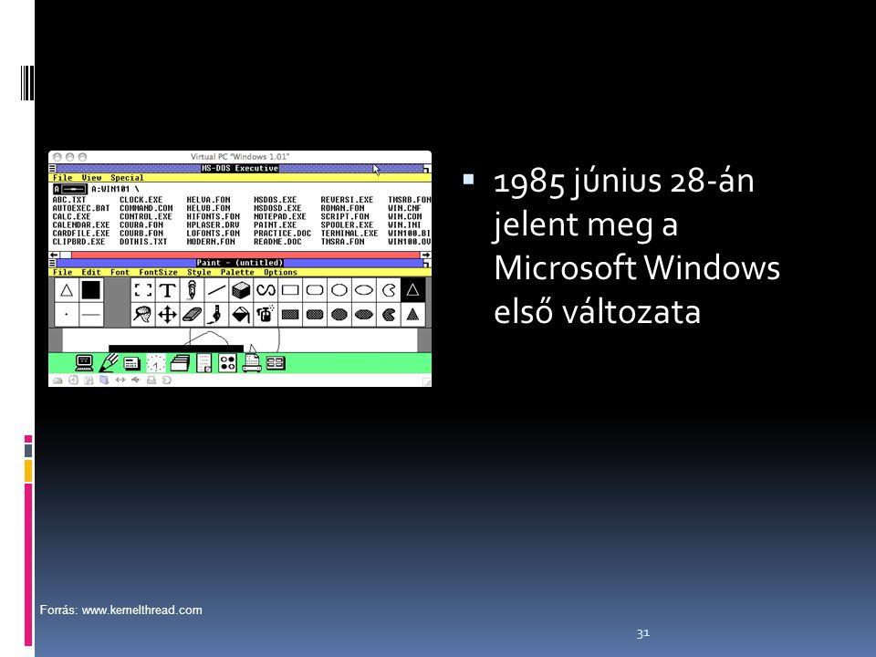 31  1985 június 28-án jelent meg a Microsoft Windows első változata Forrás: www.kernelthread.com