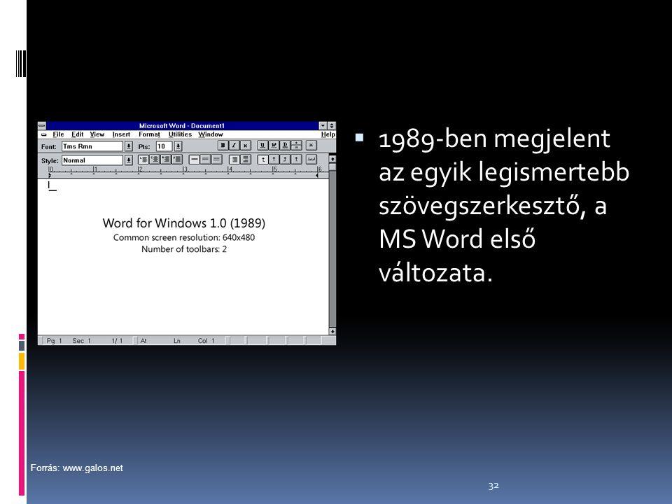 32  1989-ben megjelent az egyik legismertebb szövegszerkesztő, a MS Word első változata. Forrás: www.galos.net