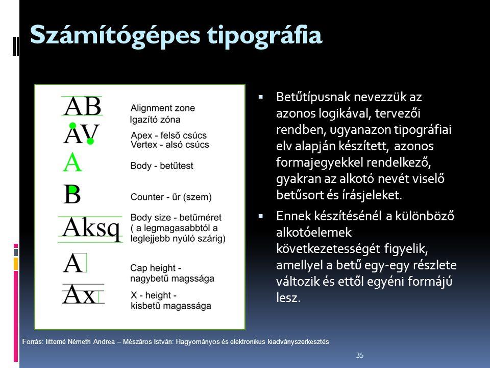 35 Számítógépes tipográfia  Betűtípusnak nevezzük az azonos logikával, tervezői rendben, ugyanazon tipográfiai elv alapján készített, azonos formajeg