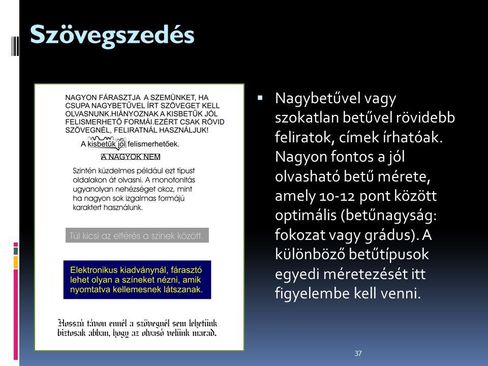 37 Szövegszedés  Nagybetűvel vagy szokatlan betűvel rövidebb feliratok, címek írhatóak. Nagyon fontos a jól olvasható betű mérete, amely 10-12 pont k
