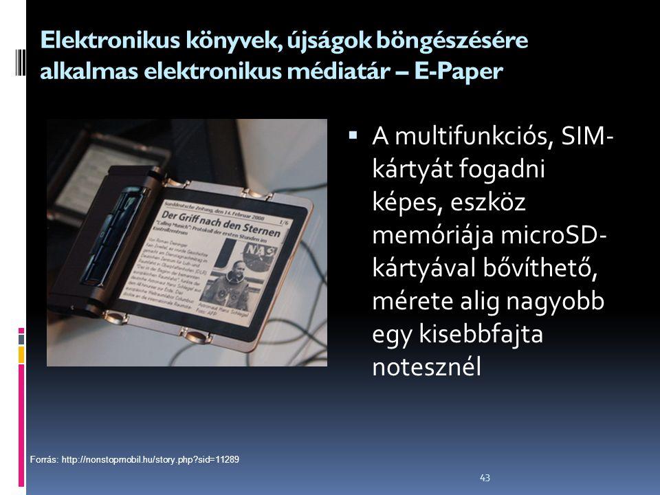 43 Elektronikus könyvek, újságok böngészésére alkalmas elektronikus médiatár – E-Paper  A multifunkciós, SIM- kártyát fogadni képes, eszköz memóriája