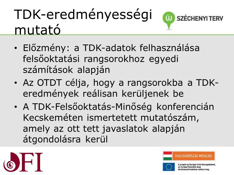 TDK-eredményességi mutató Előzmény: a TDK-adatok felhasználása felsőoktatási rangsorokhoz egyedi számítások alapján Az OTDT célja, hogy a rangsorokba a TDK- eredmények reálisan kerüljenek be A TDK-Felsőoktatás-Minőség konferencián Kecskeméten ismertetett mutatószám, amely az ott tett javaslatok alapján átgondolásra kerül