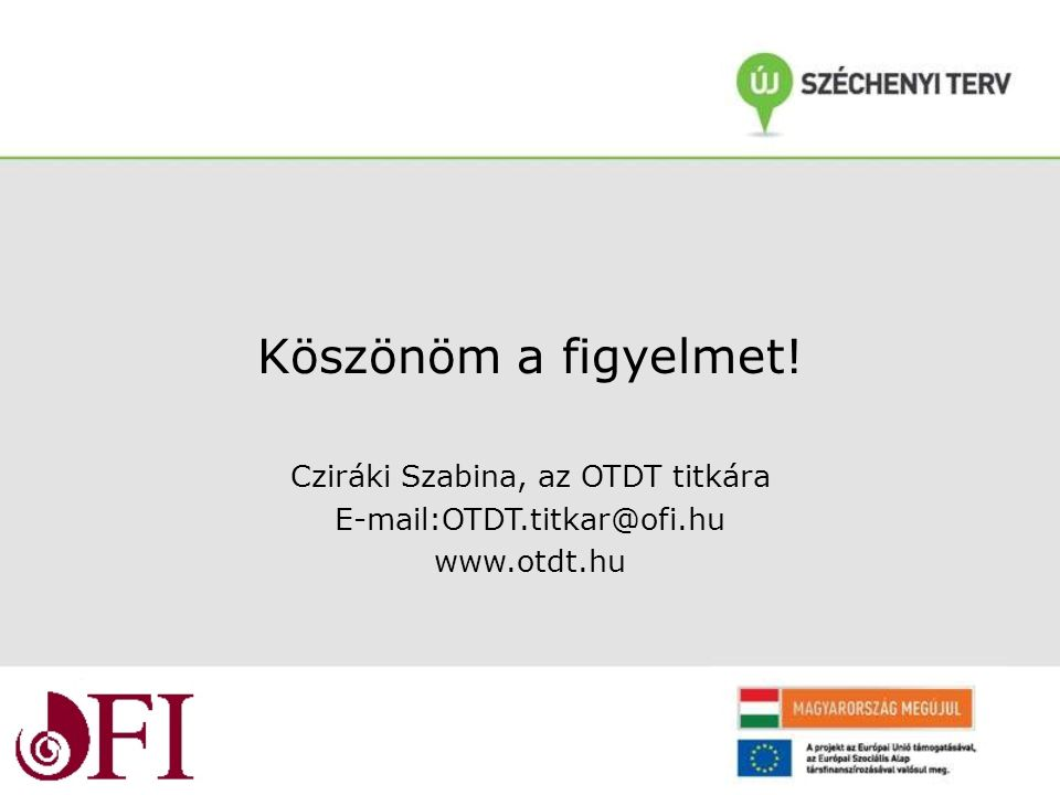 Köszönöm a figyelmet! Cziráki Szabina, az OTDT titkára E-mail:OTDT.titkar@ofi.hu www.otdt.hu