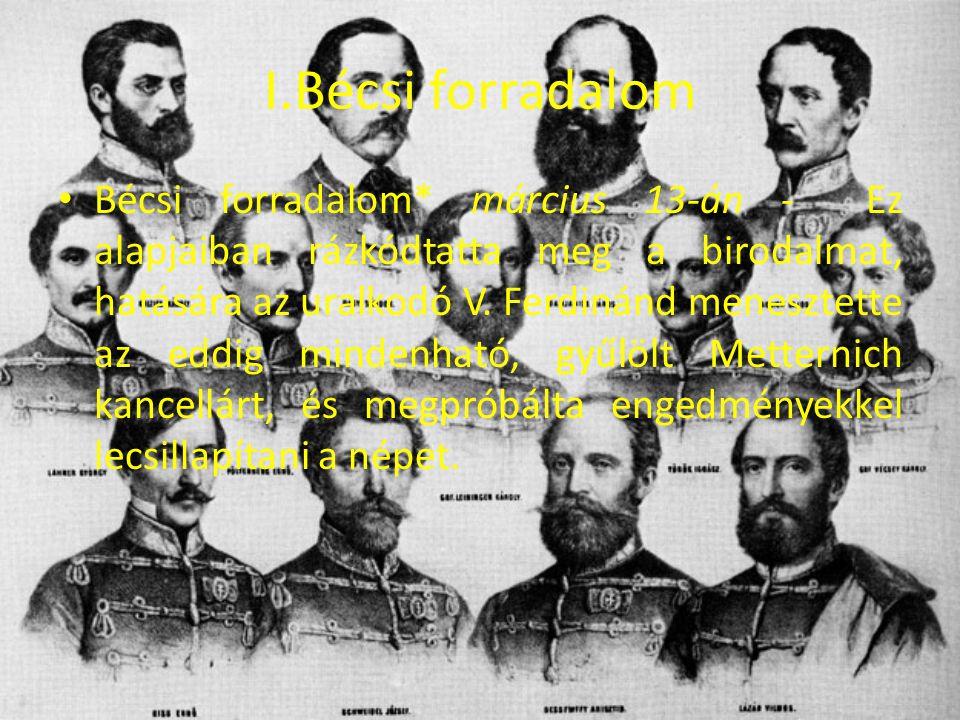 I.Bécsi forradalom Bécsi forradalom* március 13-án - Ez alapjaiban rázkódtatta meg a birodalmat, hatására az uralkodó V. Ferdinánd menesztette az eddi