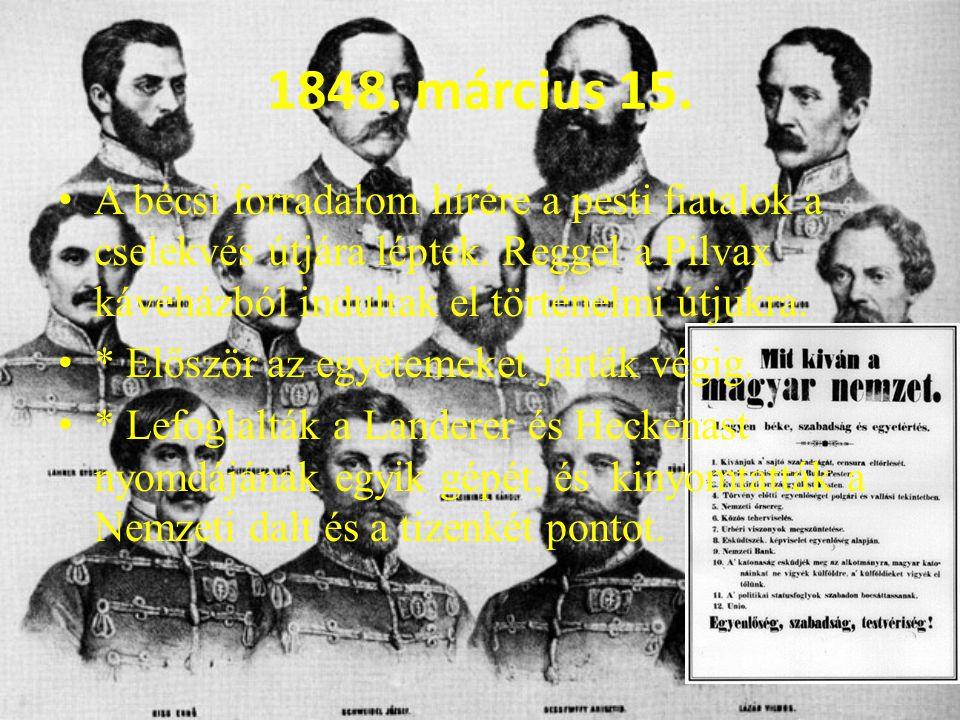 1848. március 15. A bécsi forradalom hírére a pesti fiatalok a cselekvés útjára léptek. Reggel a Pilvax kávéházból indultak el történelmi útjukra. * E