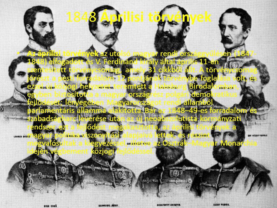 1848 Áprilisi törvények Az áprilisi törvények az utolsó magyar rendi országgyűlésen (1847- 1848) elfogadott és V. Ferdinánd király által április 11-én