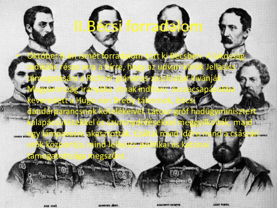 II.Bécsi forradalom Október 6-án ismét forradalom tört ki Bécsben. A lakosság radikális része arra a hírre, hogy az udvari körök Jellasics támogatásár