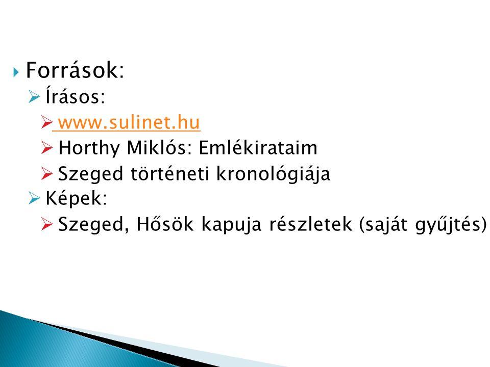  Források:  Írásos:  www.sulinet.hu www.sulinet.hu  Horthy Miklós: Emlékirataim  Szeged történeti kronológiája  Képek:  Szeged, Hősök kapuja részletek (saját gyűjtés)