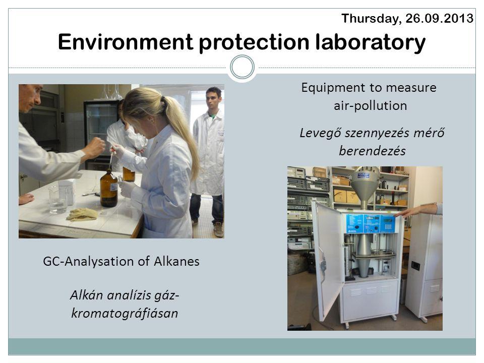 Environment protection laboratory Thursday, 26.09.2013 GC-Analysation of Alkanes Equipment to measure air-pollution Alkán analízis gáz- kromatográfiásan Levegő szennyezés mérő berendezés