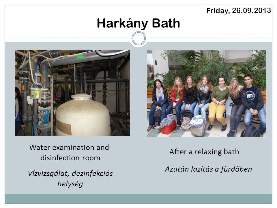 Harkány Bath Friday, 26.09.2013 Water examination and disinfection room After a relaxing bath Vízvizsgálat, dezinfekciós helység Azután lazítás a fürdőben