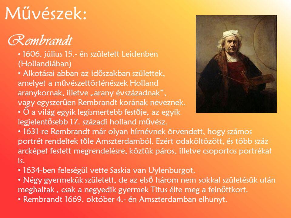 M ű vészek: Rembrandt 1606. július 15.- én született Leidenben (Hollandiában) Alkotásai abban az id ő szakban születtek, amelyet a m ű vészettörténész