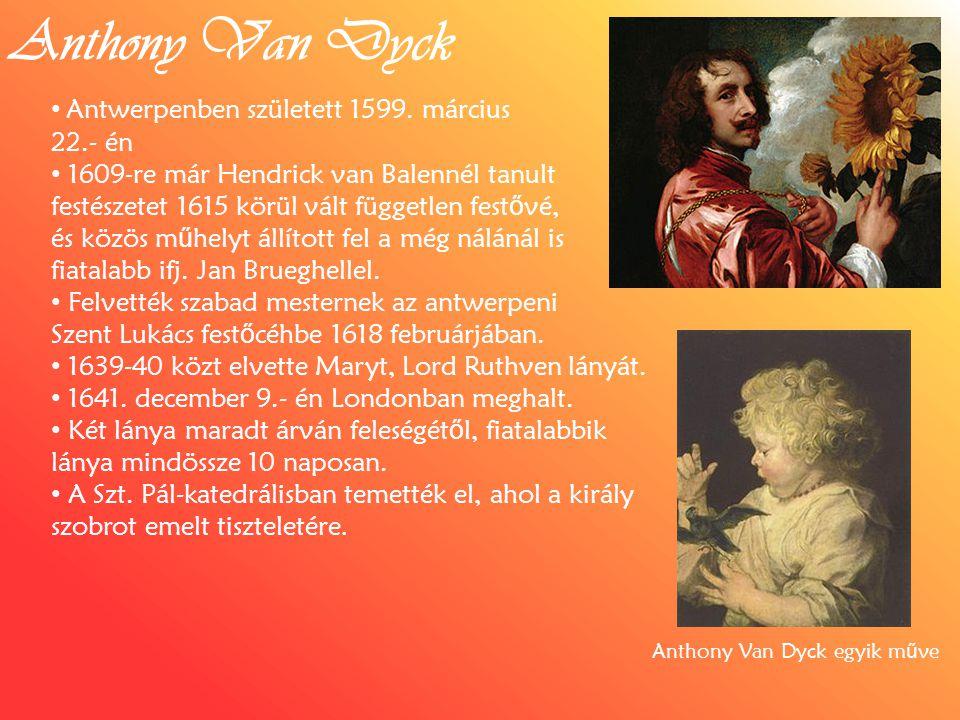 Anthony Van Dyck Antwerpenben született 1599. március 22.- én 1609-re már Hendrick van Balennél tanult festészetet 1615 körül vált független fest ő vé