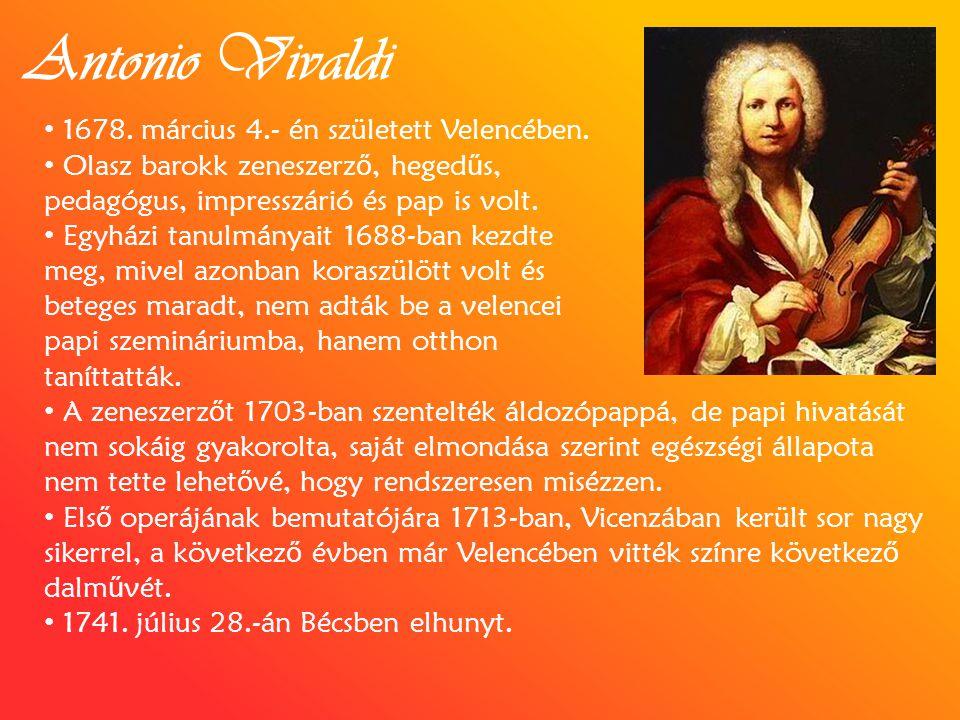 Antonio Vivaldi 1678. március 4.- én született Velencében. Olasz barokk zeneszerz ő, heged ű s, pedagógus, impresszárió és pap is volt. Egyházi tanulm