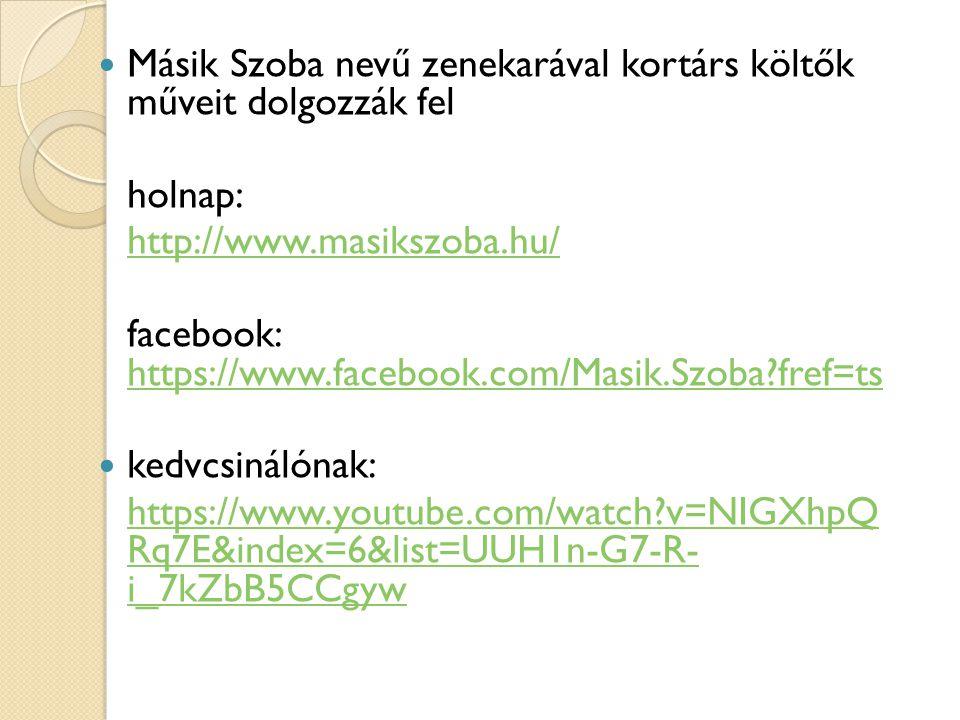 Másik Szoba nevű zenekarával kortárs költők műveit dolgozzák fel holnap: http://www.masikszoba.hu/ facebook: https://www.facebook.com/Masik.Szoba?fref