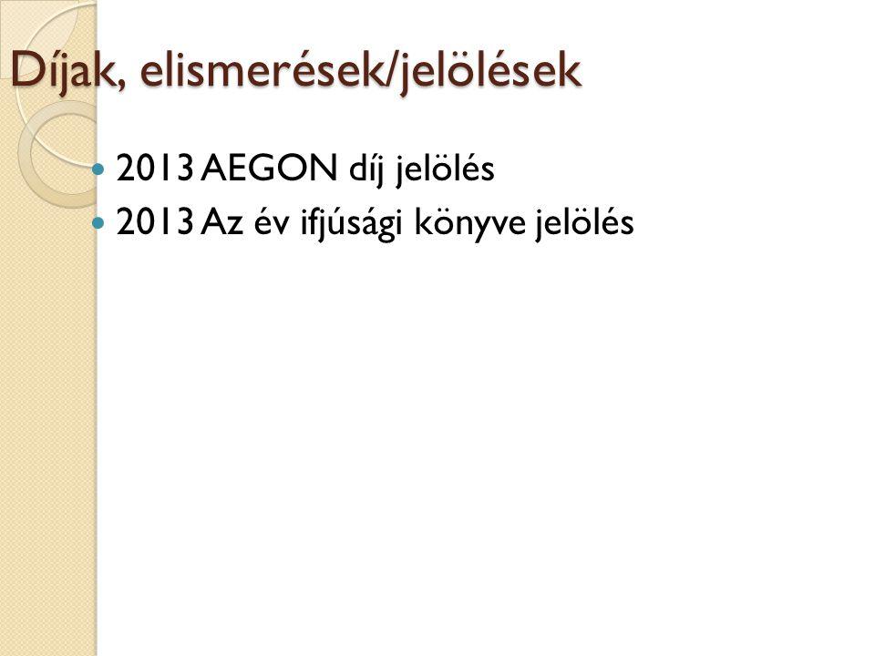 Díjak, elismerések/jelölések 2013 AEGON díj jelölés 2013 Az év ifjúsági könyve jelölés