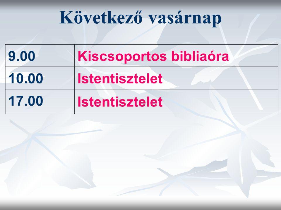 Következő vasárnap 9.00Kiscsoportos bibliaóra 10.00Istentisztelet 17.00 Istentisztelet