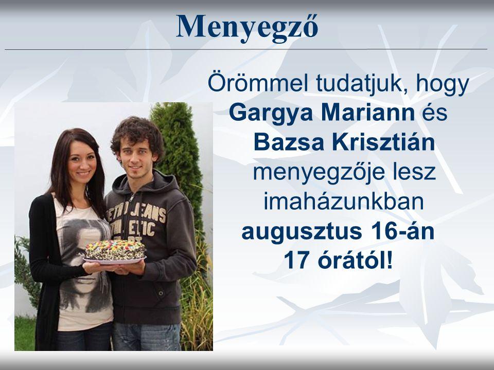 Örömmel tudatjuk, hogy Gargya Mariann és Bazsa Krisztián menyegzője lesz imaházunkban augusztus 16-án 17 órától.
