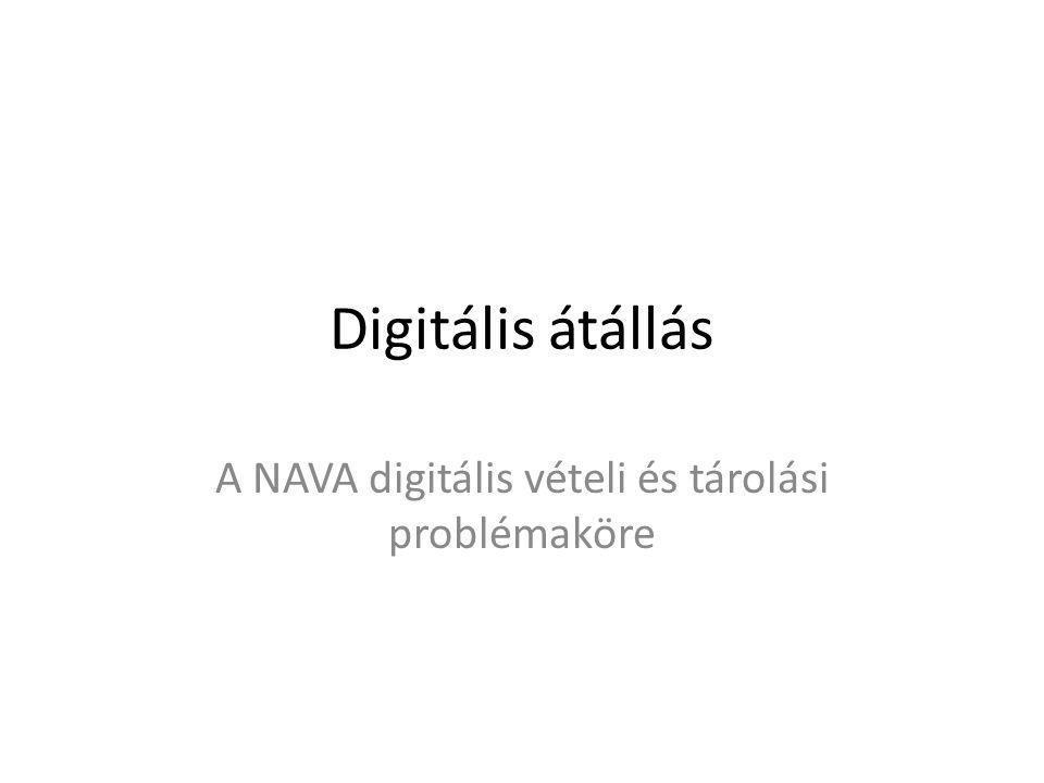 Digitális átállás A NAVA digitális vételi és tárolási problémaköre