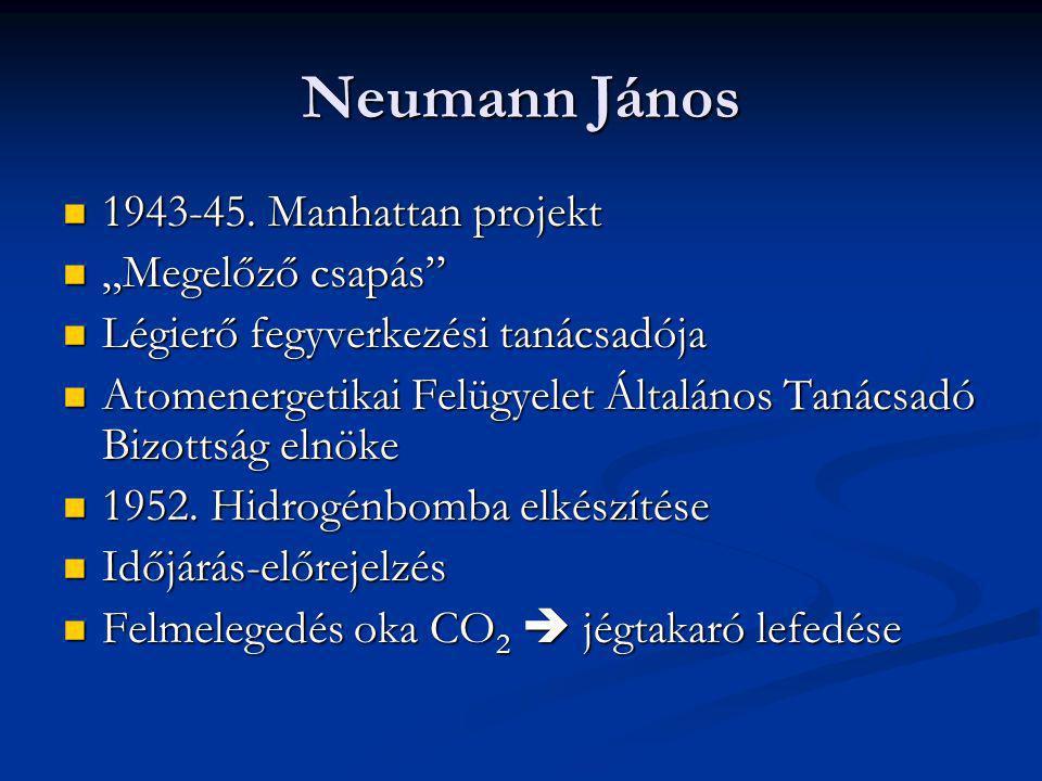 """Neumann János 1943-45. Manhattan projekt 1943-45. Manhattan projekt """"Megelőző csapás"""" """"Megelőző csapás"""" Légierő fegyverkezési tanácsadója Légierő fegy"""