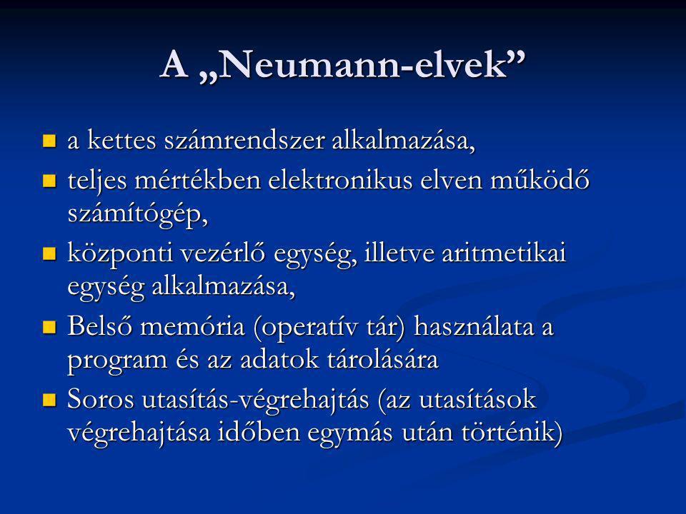 """A """"Neumann-elvek"""" a kettes számrendszer alkalmazása, a kettes számrendszer alkalmazása, teljes mértékben elektronikus elven működő számítógép, teljes"""