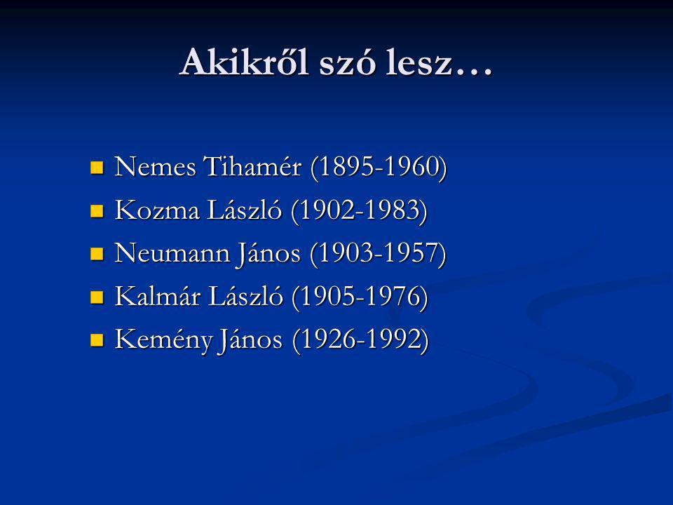 Akikről szó lesz… Nemes Tihamér (1895-1960) Nemes Tihamér (1895-1960) Kozma László (1902-1983) Kozma László (1902-1983) Neumann János (1903-1957) Neum
