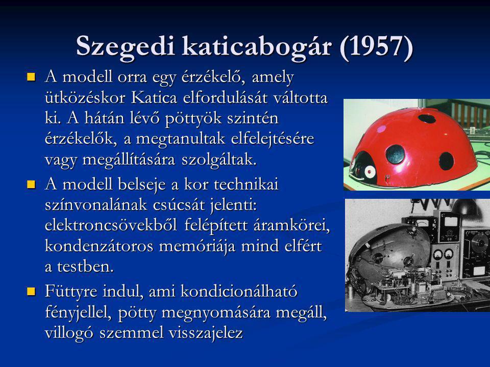 Szegedi katicabogár (1957) A modell orra egy érzékelő, amely ütközéskor Katica elfordulását váltotta ki. A hátán lévő pöttyök szintén érzékelők, a meg