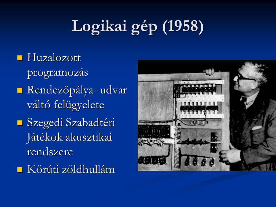 Logikai gép (1958) Huzalozott programozás Huzalozott programozás Rendezőpálya- udvar váltó felügyelete Rendezőpálya- udvar váltó felügyelete Szegedi S