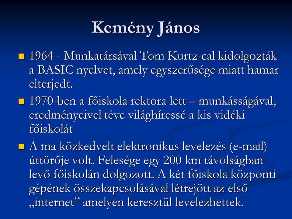 Kemény János 1964 - Munkatársával Tom Kurtz-cal kidolgozták a BASIC nyelvet, amely egyszerűsége miatt hamar elterjedt. 1964 - Munkatársával Tom Kurtz-
